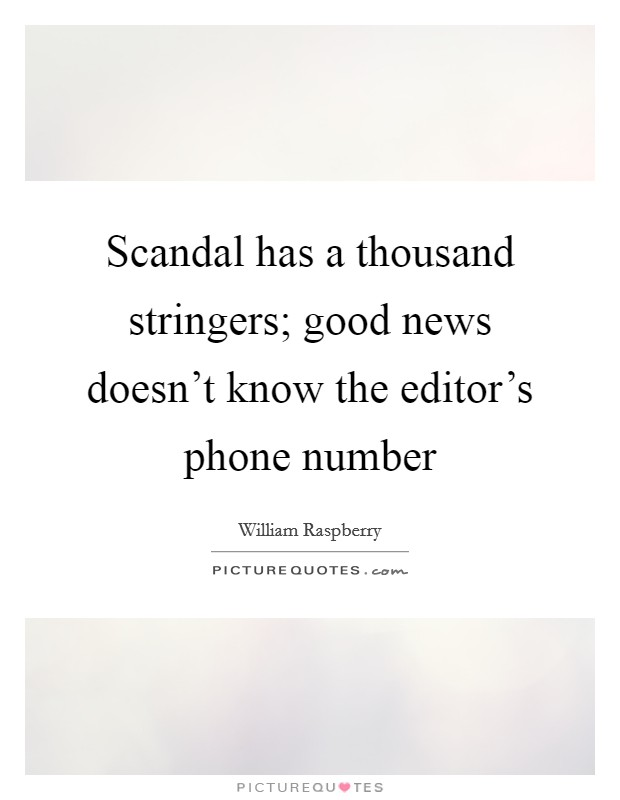 Scandal has a thousand stringers; good news doesn't know the editor's phone number Picture Quote #1