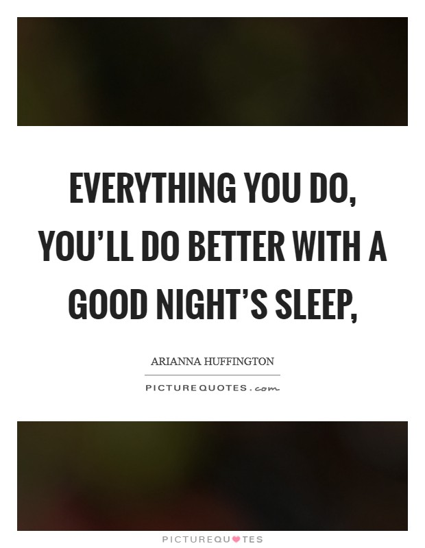 Everything you do, you'll do better with a good night's sleep, Picture Quote #1