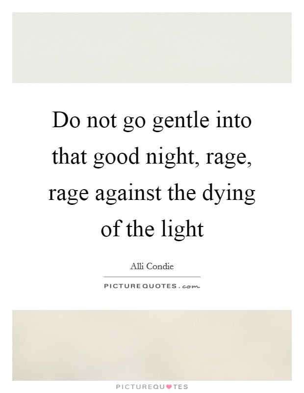 do not go gentle into the A reading of do not go gentle into that good night by dylan thomas the poem in full: do not go gentle into that good night.