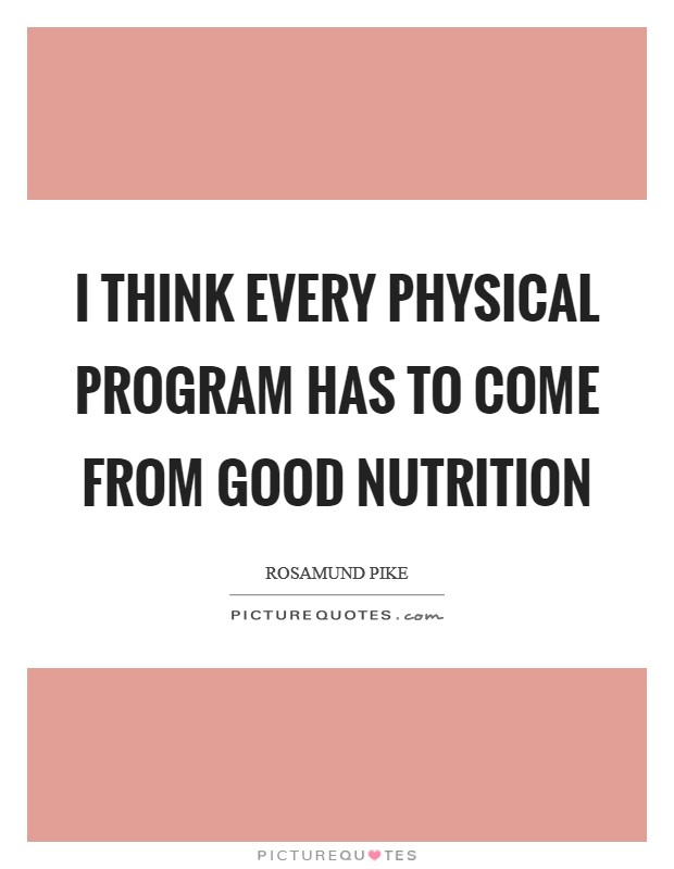 I think every physical program has to come from good nutrition Picture Quote #1