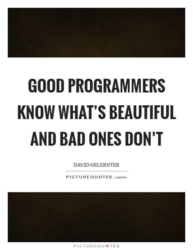 Good programmers know what's beautiful and bad ones don't Picture Quote #1