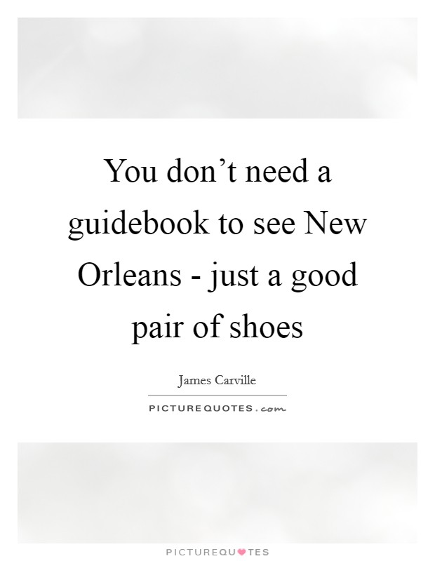 You don't need a guidebook to see New Orleans - just a good pair of shoes Picture Quote #1