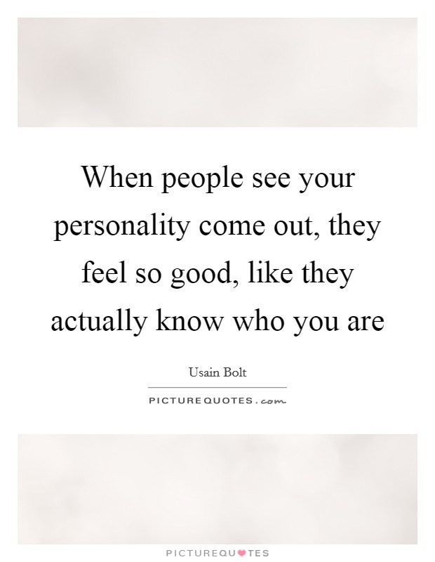 When people see your personality come out, they feel so good, like they actually know who you are Picture Quote #1