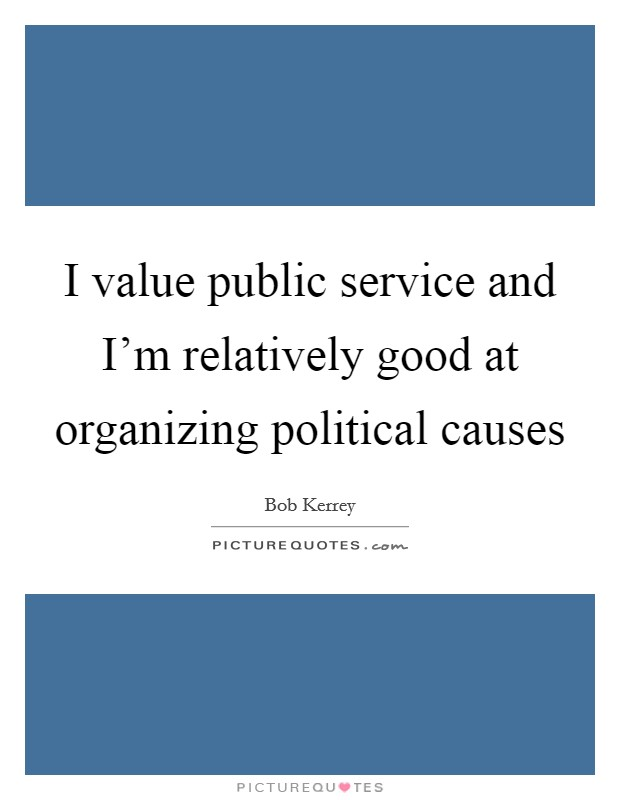 I value public service and I'm relatively good at organizing political causes Picture Quote #1