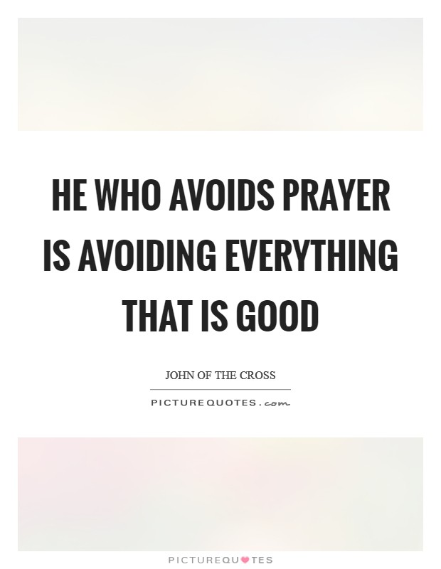 He who avoids prayer is avoiding everything that is good Picture Quote #1