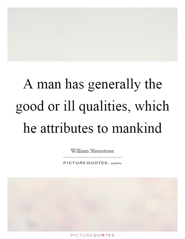 A man has generally the good or ill qualities, which he attributes to mankind Picture Quote #1