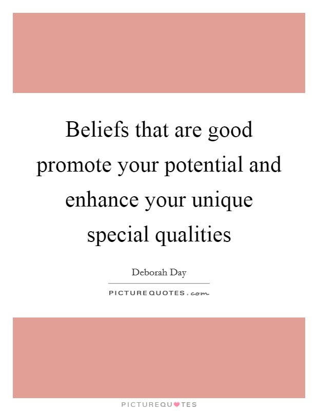 Beliefs that are good promote your potential and enhance your unique special qualities Picture Quote #1