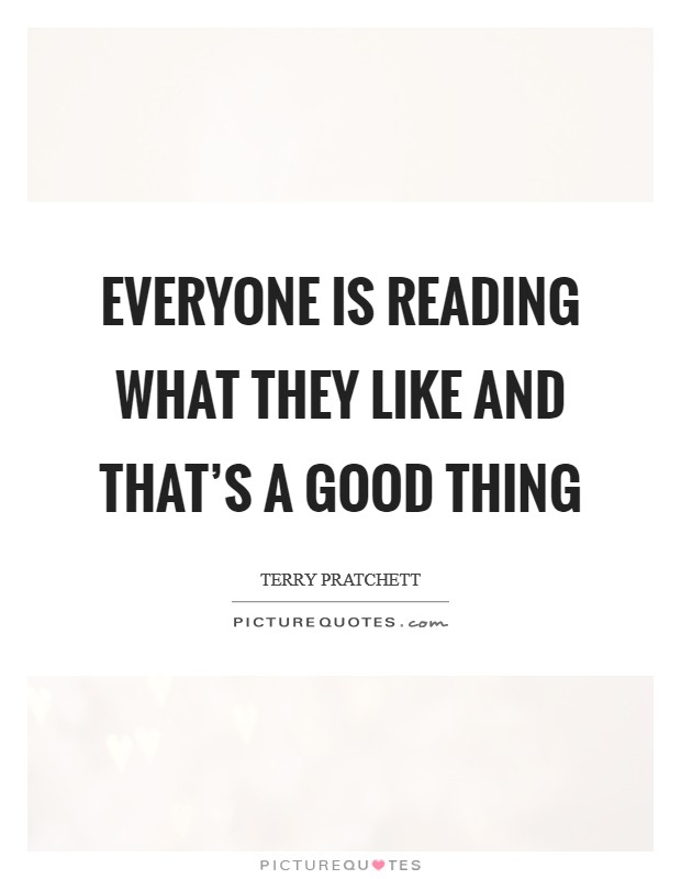 Everyone is reading what they like and that's a good thing Picture Quote #1