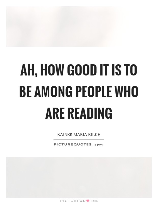Ah, how good it is to be among people who are reading Picture Quote #1