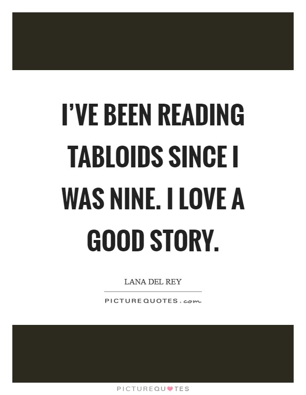 I've been reading tabloids since I was nine. I love a good story Picture Quote #1