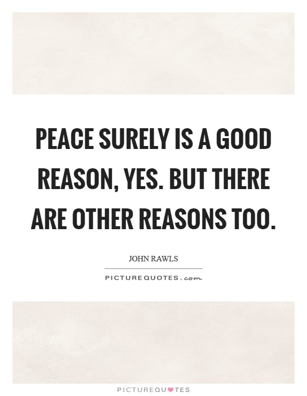 Peace surely is a good reason, yes. But there are other reasons too. Picture Quote #1