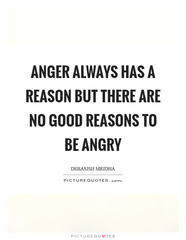 Anger always has a reason but there are no good reasons to be angry Picture Quote #1