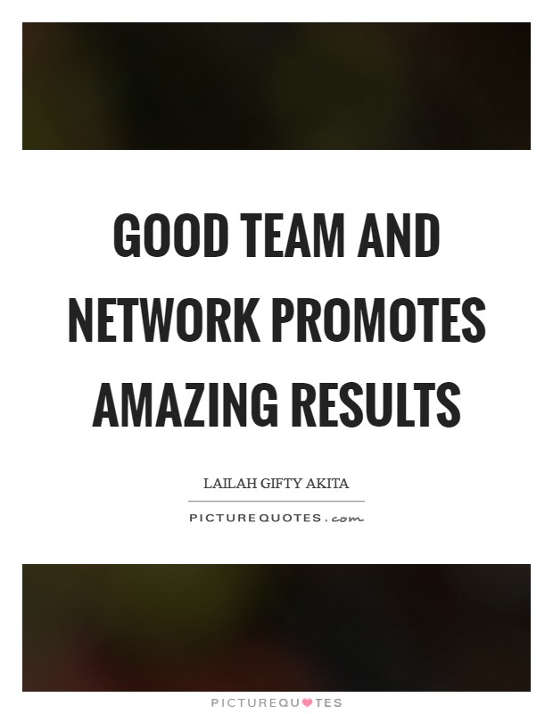 Good team and network promotes amazing results Picture Quote #1