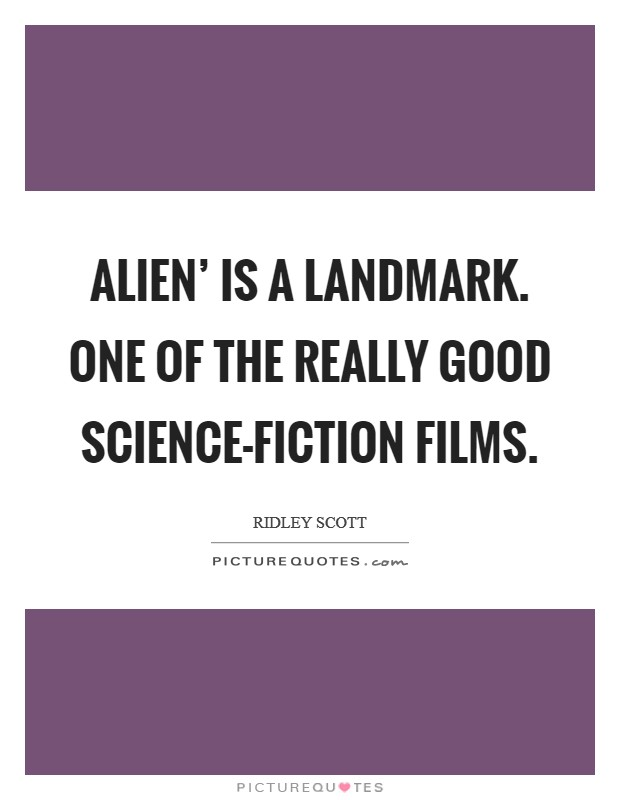 Alien' is a landmark. One of the really good science-fiction films Picture Quote #1