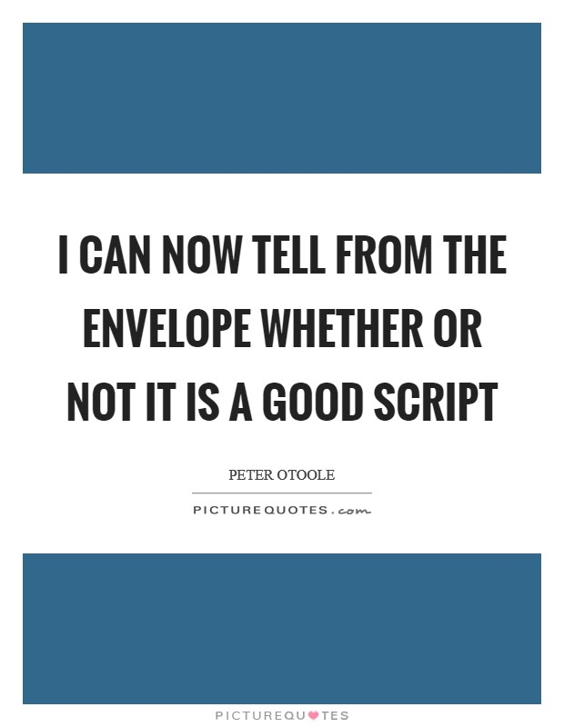 I can now tell from the envelope whether or not it is a good script Picture Quote #1