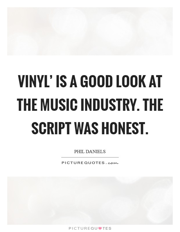 Vinyl' is a good look at the music industry. The script was honest Picture Quote #1