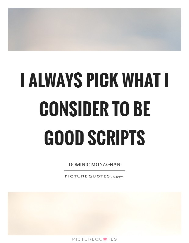 I always pick what I consider to be good scripts Picture Quote #1