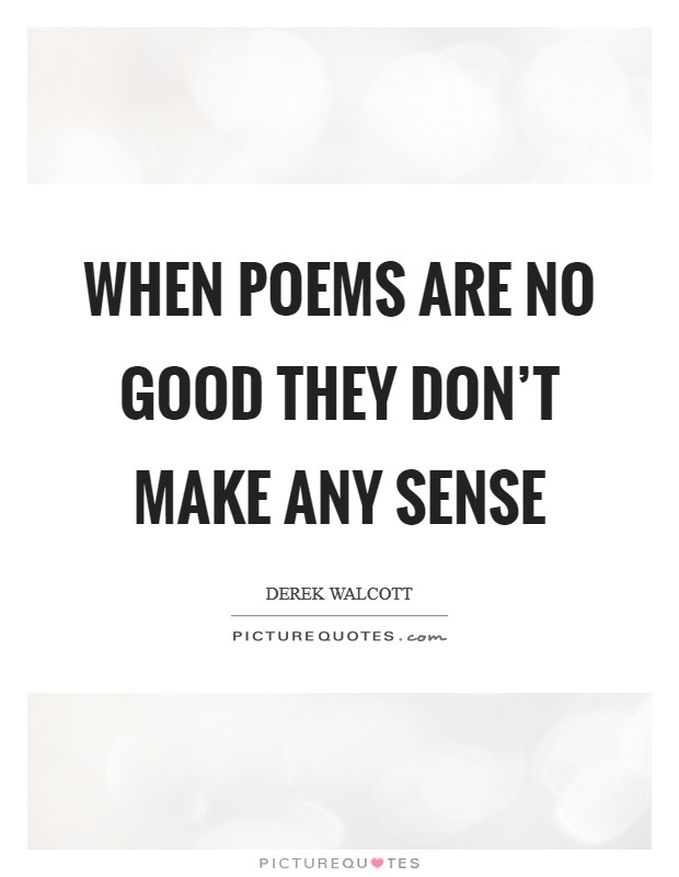When Poems Are No Good They Don't Make Any Sense
