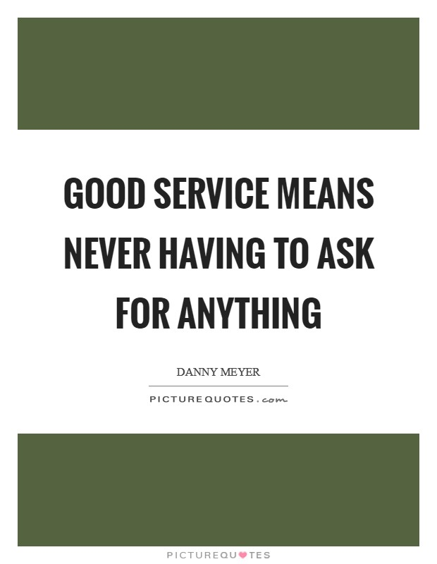 Good service means never having to ask for anything Picture Quote #1