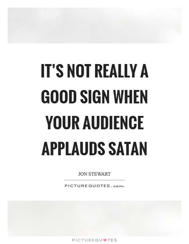 It's not really a good sign when your audience applauds Satan Picture Quote #1