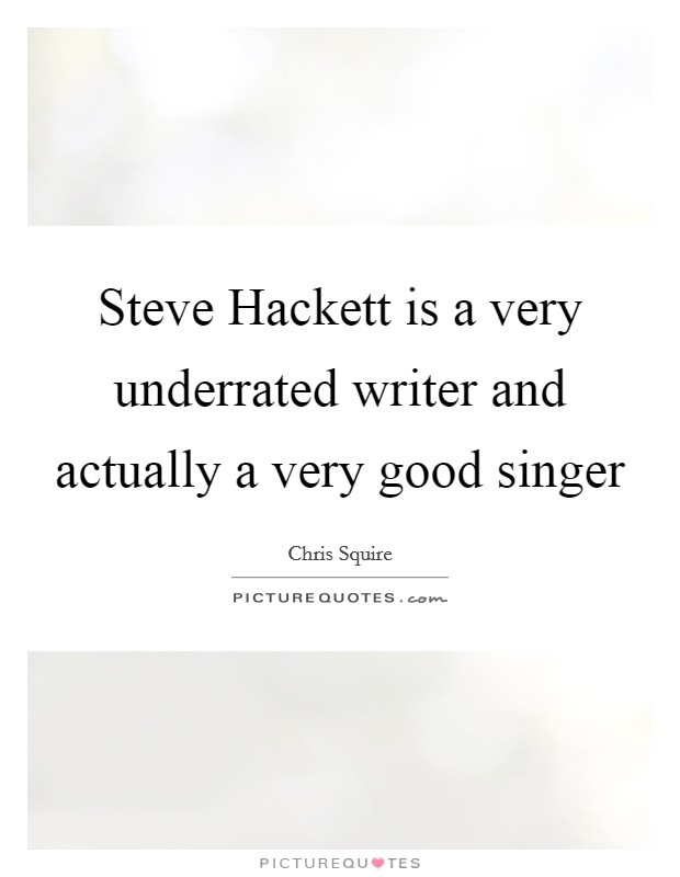 Steve Hackett is a very underrated writer and actually a very good singer Picture Quote #1