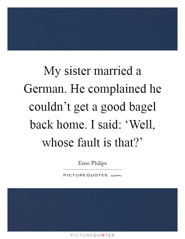 My Sister Marriage Quotes: My Sister Married A German. He Complained He Couldn't Get