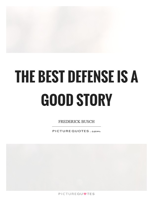 The best defense is a good story Picture Quote #1