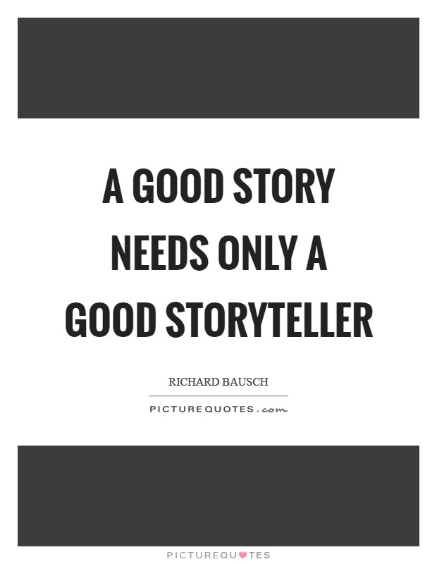 A good story needs only a good storyteller Picture Quote #1