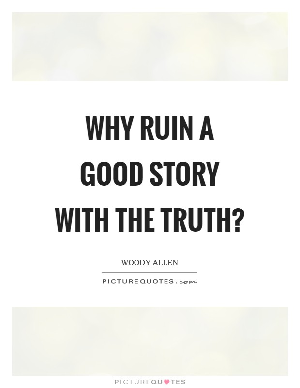 Why ruin a good story with the truth? Picture Quote #1