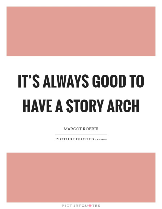 It's always good to have a story arch Picture Quote #1