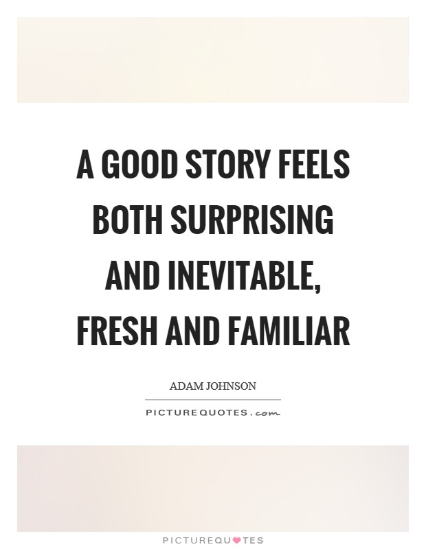 A good story feels both surprising and inevitable, fresh and familiar Picture Quote #1