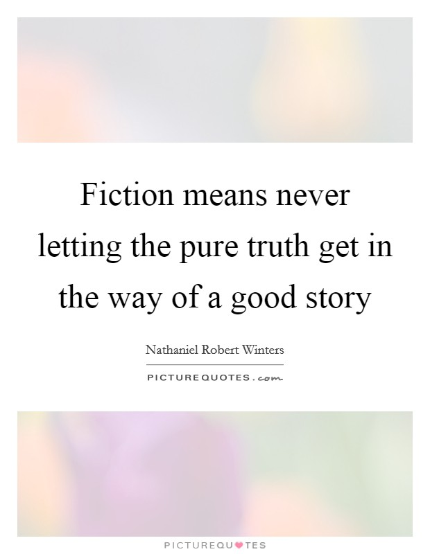 Fiction means never letting the pure truth get in the way of a good story Picture Quote #1
