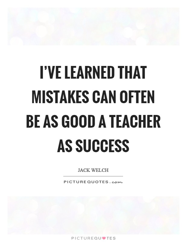 I've learned that mistakes can often be as good a teacher as success Picture Quote #1