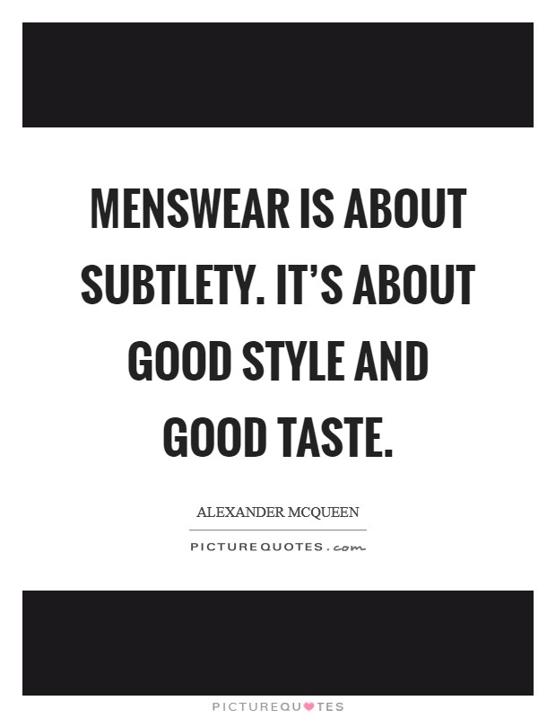 Menswear is about subtlety. It's about good style and good taste Picture Quote #1