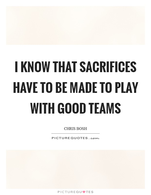 I know that sacrifices have to be made to play with good teams Picture Quote #1