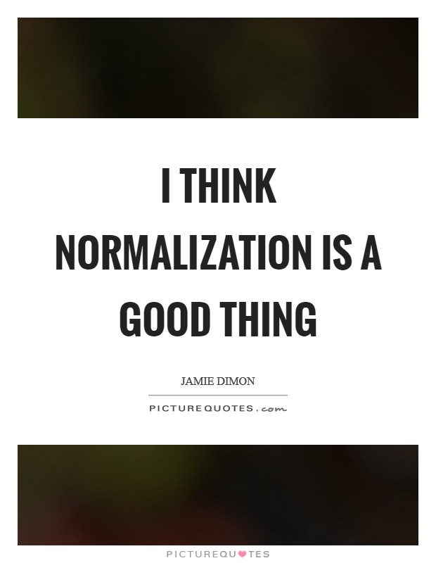 I think normalization is a good thing Picture Quote #1