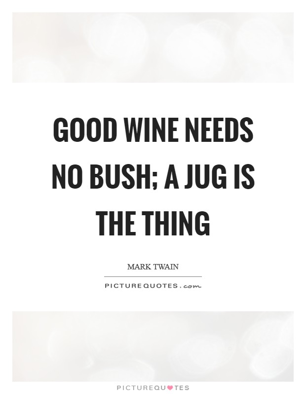 Good wine needs no bush; a jug is the thing Picture Quote #1