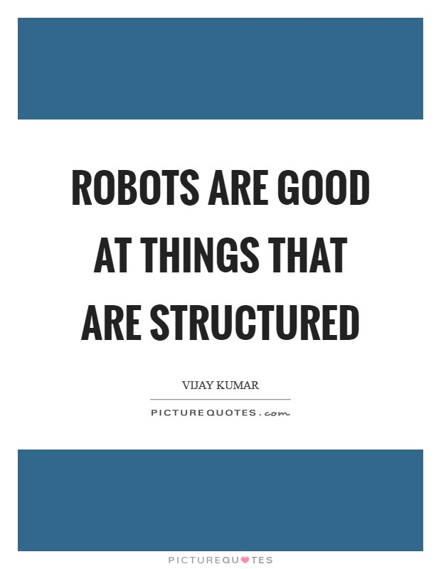 Robots are good at things that are structured Picture Quote #1