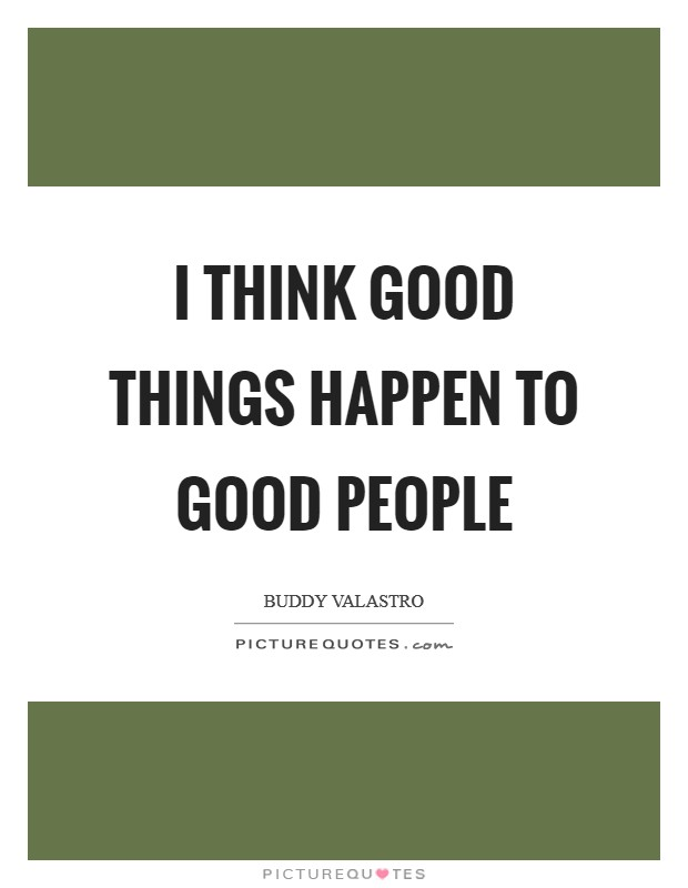 I think good things happen to good people Picture Quote #1