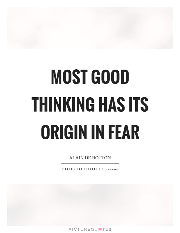 Most good thinking has its origin in fear Picture Quote #1