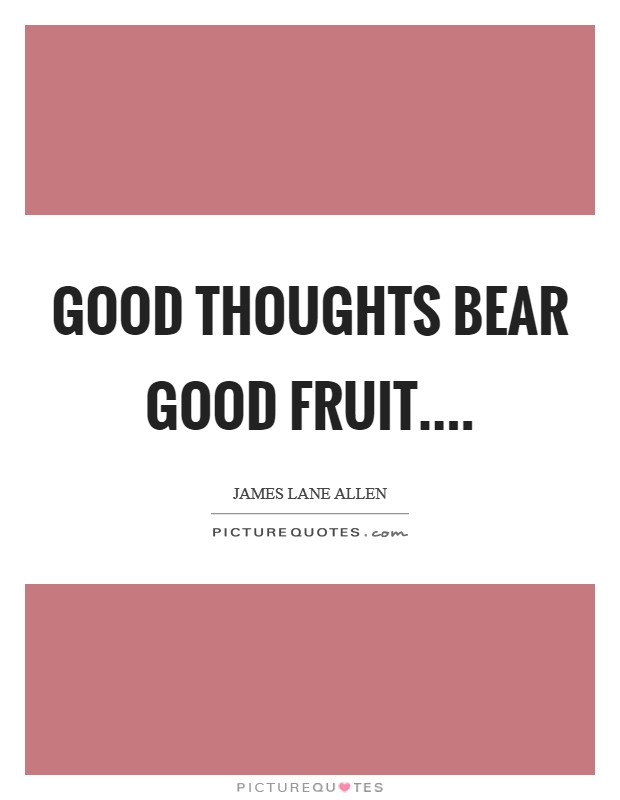 Good thoughts bear good fruit Picture Quote #1