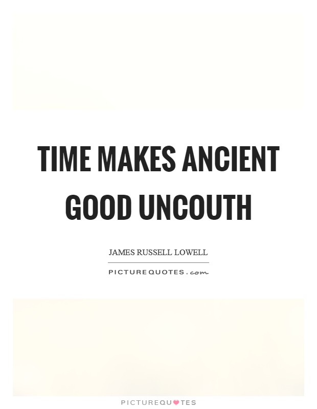 Time makes ancient good uncouth Picture Quote #1