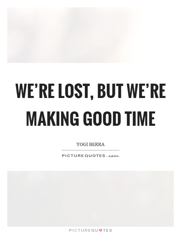 We're lost, but we're making good time Picture Quote #1