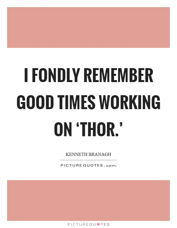 I fondly remember good times working on 'Thor.' Picture Quote #1