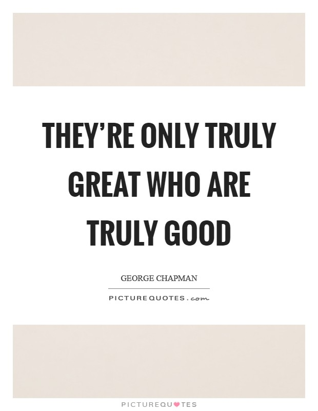 They're only truly great who are truly good Picture Quote #1