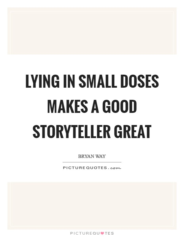Lying in small doses makes a good storyteller great Picture Quote #1