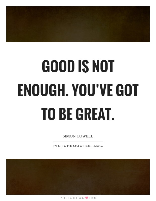 Good is not enough. You've got to be great Picture Quote #1
