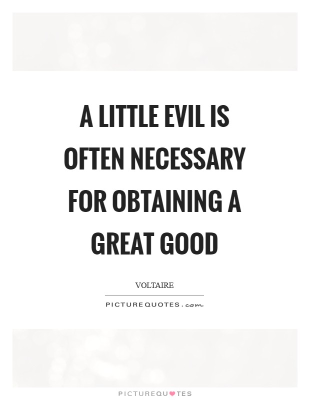 A little evil is often necessary for obtaining a great good Picture Quote #1