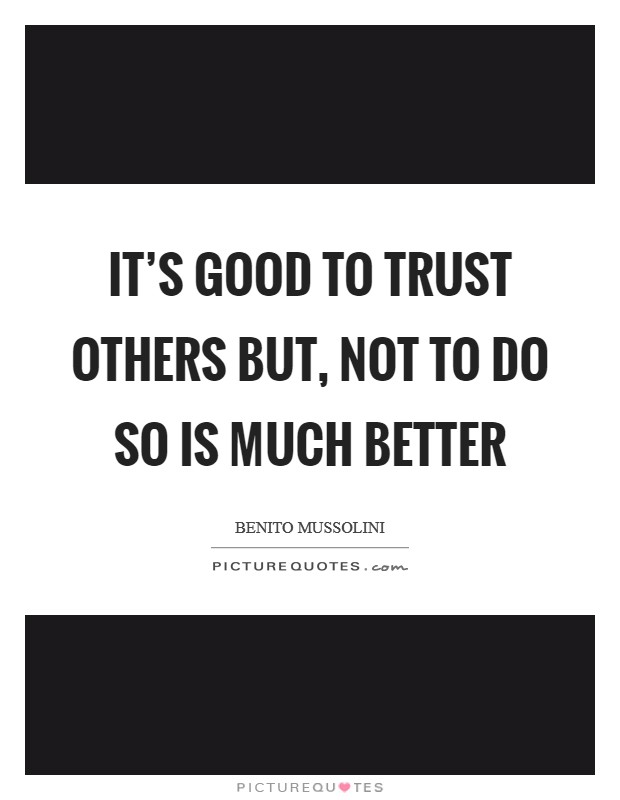 It's good to trust others but, not to do so is much better Picture Quote #1