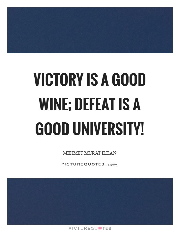 Victory is a good wine; defeat is a good university! Picture Quote #1